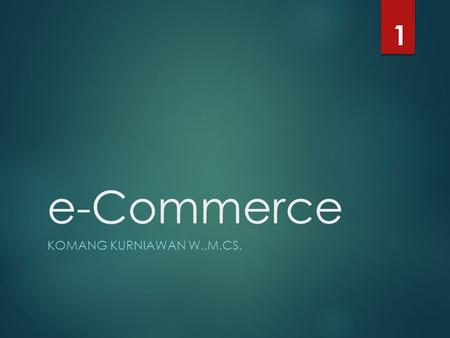 1 e-Commerce Komang Kurniawan W.,M.Cs..