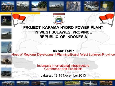 1 PROJECT KARAMA HYDRO POWER PLANT IN WEST SULAWESI PROVINCE REPUBLIC OF INDONESIA Akbar Tahir Head of Regional Development Planning Board, West Sulawesi.