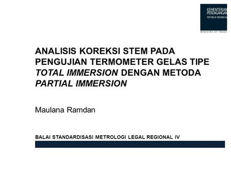 ANALISIS KOREKSI STEM PADA PENGUJIAN TERMOMETER GELAS TIPE TOTAL IMMERSION DENGAN METODA PARTIAL IMMERSION BALAI STANDARDISASI METROLOGI LEGAL REGIONAL.
