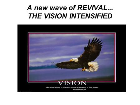 A new wave of REVIVAL... THE VISION INTENSIFIED.