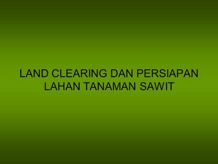 LAND CLEARING DAN PERSIAPAN LAHAN TANAMAN SAWIT. LAND CLEARING.