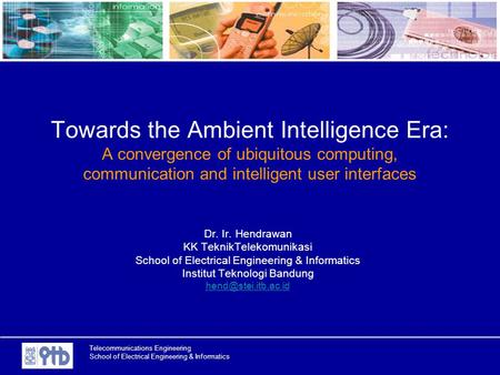 Telecommunications Engineering School of Electrical Engineering & Informatics Towards the Ambient Intelligence Era: A convergence of ubiquitous computing,