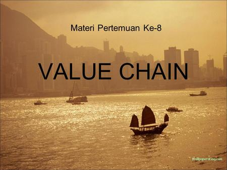 Materi Pertemuan Ke-8 VALUE CHAIN.