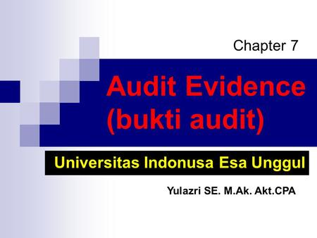 Audit Evidence (bukti audit) Chapter 7 Universitas Indonusa Esa Unggul Yulazri SE. M.Ak. Akt.CPA.