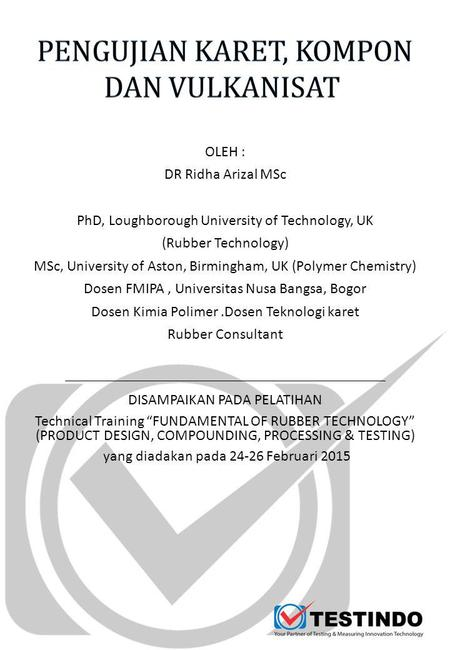 OLEH : DR Ridha Arizal MSc PhD, Loughborough University of Technology, UK (Rubber Technology) MSc, University of Aston, Birmingham, UK (Polymer Chemistry)