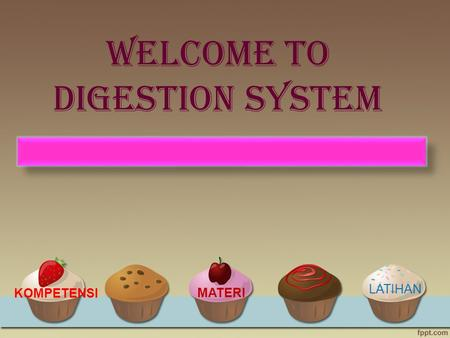 Welcome to DIGESTION SYSTEM LOADING.... KOMPETENSI MATERI LATIHAN.