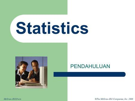 ©The McGraw-Hill Companies, Inc. 2008McGraw-Hill/Irwin Statistics PENDAHULUAN.
