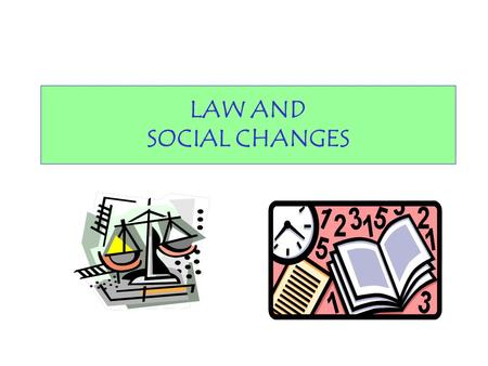 LAW AND SOCIAL CHANGES. PERUBAHAN SOSIAL (SOCIAL CHANGES) : A Change in social structure (including here change in the size of society), or in particular.