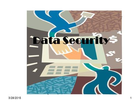 3/28/20151 Data Security. Computer Security Risks What is a computer security risk?  Event or action that causes loss of or damage to computer system.
