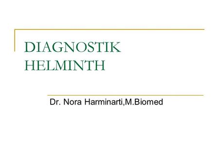 DIAGNOSTIK HELMINTH Dr. Nora Harminarti,M.Biomed.