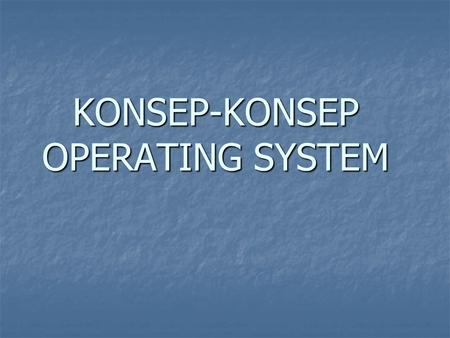 KONSEP-KONSEP OPERATING SYSTEM
