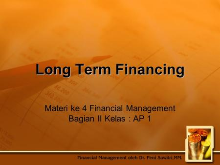 Long Term Financing Materi ke 4 Financial Management Bagian II Kelas : AP 1.