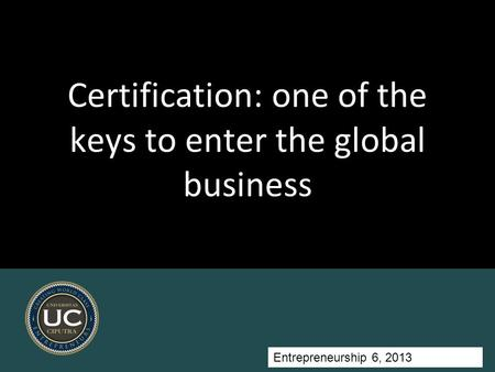 Entrepreneurship 5, Universitas Ciputra, 2011 Certification: one of the keys to enter the global business Entrepreneurship 6, 2013.