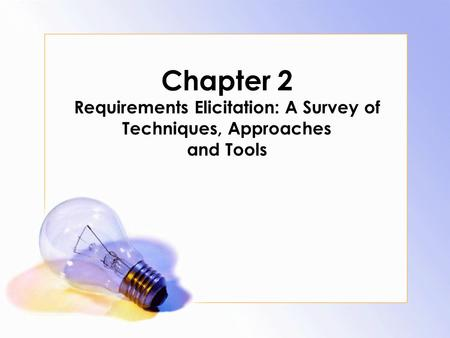 Chapter 2 Requirements Elicitation: A Survey of Techniques, Approaches and Tools.