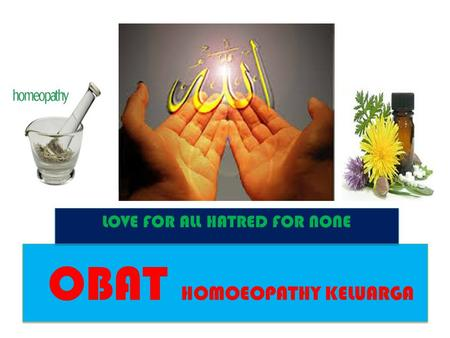 OBAT HOMOEOPATHY KELUARGA LOVE FOR ALL HATRED FOR NONE.