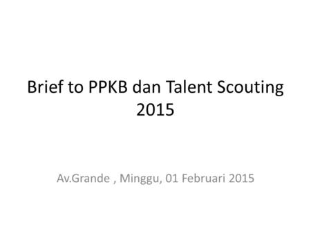 Brief to PPKB dan Talent Scouting 2015