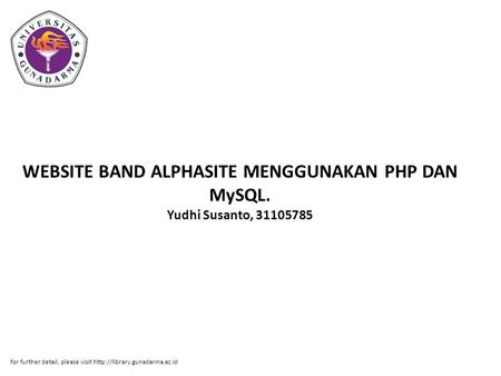 WEBSITE BAND ALPHASITE MENGGUNAKAN PHP DAN MySQL. Yudhi Susanto, 31105785 for further detail, please visit