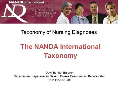 The NANDA International Taxonomy Taxonomy of Nursing Diagnoses Dewi Baririet Baroroh Departement Keperawatan Dasar : Proses Dokumentasi Keperawatan PSIK.