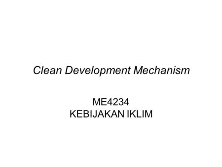 Clean Development Mechanism ME4234 KEBIJAKAN IKLIM.