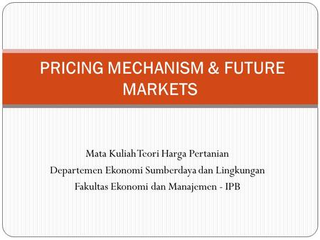 PRICING MECHANISM & FUTURE MARKETS