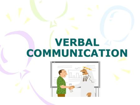 VERBAL COMMUNICATION. The basis of communication is the interaction between people. Verbal communication is one way for people to communicate face-to-face.