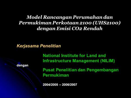 Kerjasama Penelitian National Institute for Land and Infrastructure Management (NILIM) dengan Pusat Penelitian dan Pengembangan Permukiman 2004/2005 –