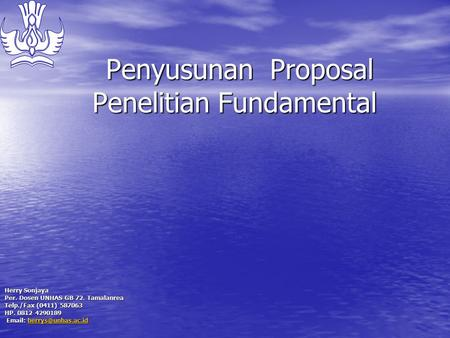 Penyusunan Proposal Penelitian Fundamental Penyusunan Proposal Penelitian Fundamental Herry Sonjaya Per. Dosen UNHAS GB 72. Tamalanrea Telp./Fax (0411)