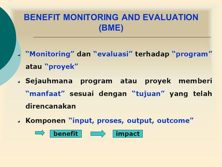 BENEFIT MONITORING AND EVALUATION (BME)