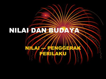 NILAI DAN BUDAYA NILAI --- PENGGERAK PERILAKU. VALUES & CULTURE The Nature of Culture Groups of people differ systematically in these ways of thinking,