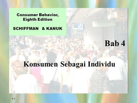 4-1 Bab 4 Consumer Behavior, Eighth Edition Consumer Behavior, Eighth Edition SCHIFFMAN & KANUK Konsumen Sebagai Individu.