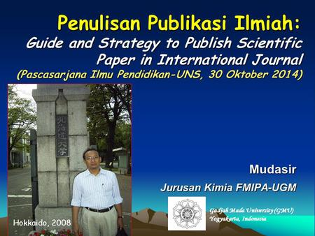 Penulisan Publikasi Ilmiah: Guide and Strategy to Publish Scientific Paper in International Journal (Pascasarjana Ilmu Pendidikan-UNS, 30 Oktober 2014)