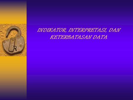 INDIKATOR, INTERPRETASI, DAN KETERBATASAN DATA