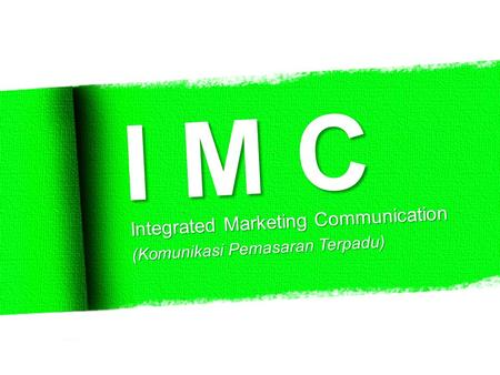 I M C Integrated Marketing Communication (Komunikasi Pemasaran Terpadu)