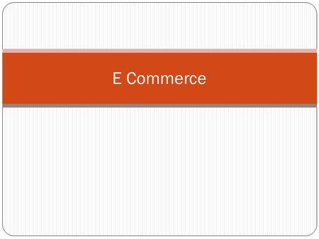 E Commerce.
