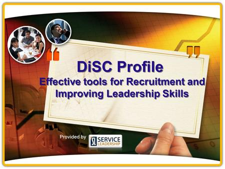 DiSC Profile Effective tools for Recruitment and Improving Leadership Skills Provided by.