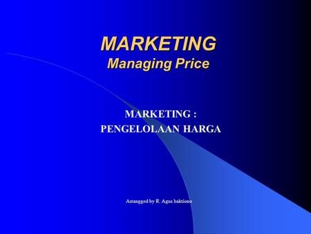 MARKETING Managing Price MARKETING : PENGELOLAAN HARGA Arrangged by R. Agus baktiono.