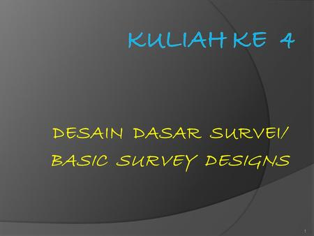 DESAIN DASAR SURVEI/ BASIC SURVEY DESIGNS 1. Basic Survey Designs (Babbie E.R)  Purpose of Survey Research (Tujuan Survei) Survey research – riset di.