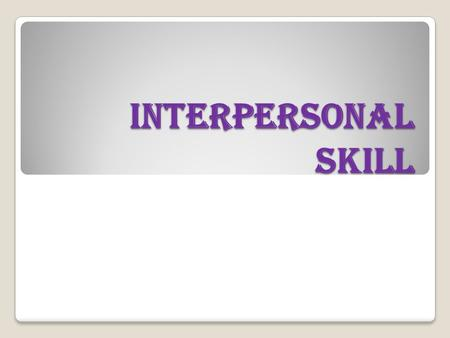 INTERPERSONAL SKILL.