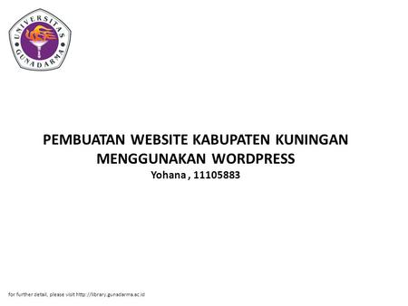 PEMBUATAN WEBSITE KABUPATEN KUNINGAN MENGGUNAKAN WORDPRESS Yohana, 11105883 for further detail, please visit
