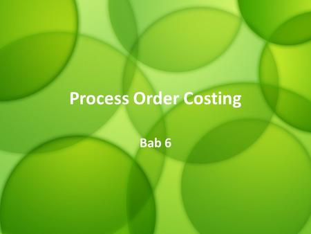 Process Order Costing Bab 6.