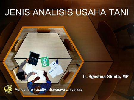 Ir. Agustina Shinta, MP JENIS ANALISIS USAHA TANI Agriculture Faculty | Brawijaya University.