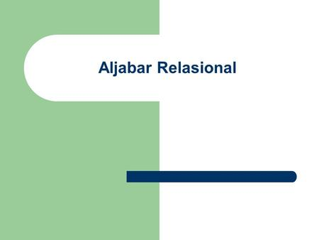 Aljabar Relasional. Operasi dasar yang dikenal dalam Aljabar Relasional diantaranya : - Select - Project - Cartesian Product - Union - Set Difference.