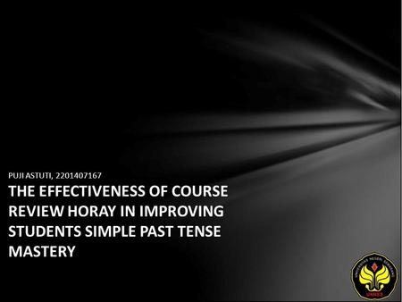 PUJI ASTUTI, 2201407167 THE EFFECTIVENESS OF COURSE REVIEW HORAY IN IMPROVING STUDENTS SIMPLE PAST TENSE MASTERY.