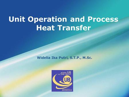 LOGO Unit Operation and Process Heat Transfer Widelia Ika Putri, S.T.P., M.Sc.
