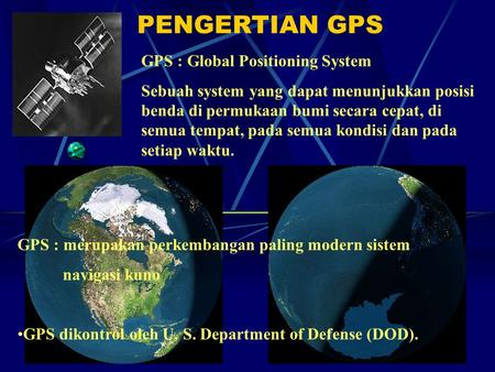 PENGERTIAN GPS GPS : Global Positioning System