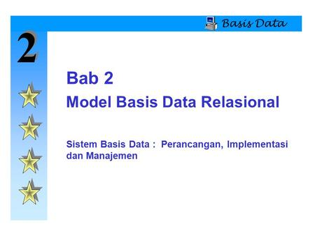 2 2 Basis Data Model Basis Data Relasional Bab 2 Sistem Basis Data : Perancangan, Implementasi dan Manajemen.