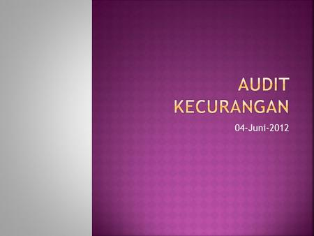 AUDIT KECURANGAN 04-Juni-2012.