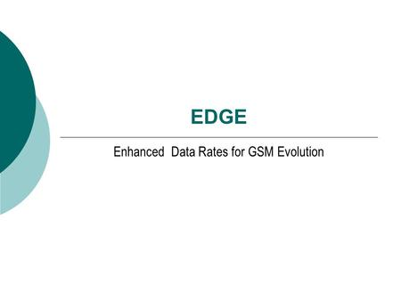 EDGE Enhanced Data Rates for GSM Evolution. EDGE ???  EDGE, singkatan dari Enhanced Data Rates for GSM Environment.  EDGE pada dasarnya merupakan salah.