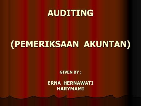 AUDITING (PEMERIKSAAN AKUNTAN) GIVEN BY : ERNA HERNAWATI HARYMAMI