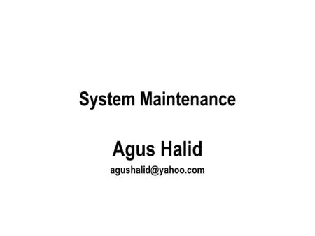 System Maintenance Agus Halid
